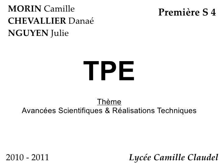 MORIN  Camille CHEVALLIER  Danaé NGUYEN  Julie Première S 4 Lycée Camille Claudel  TPE Thème Avancées Scientifiques & Réal...