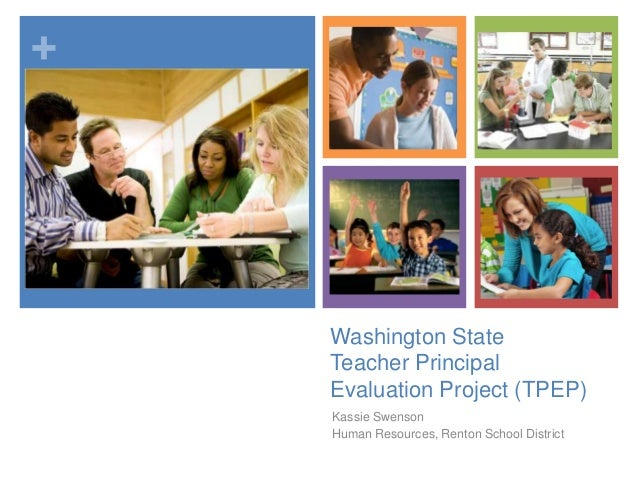 +  Washington State Teacher Principal Evaluation Project (TPEP) Kassie Swenson Human Resources, Renton School District