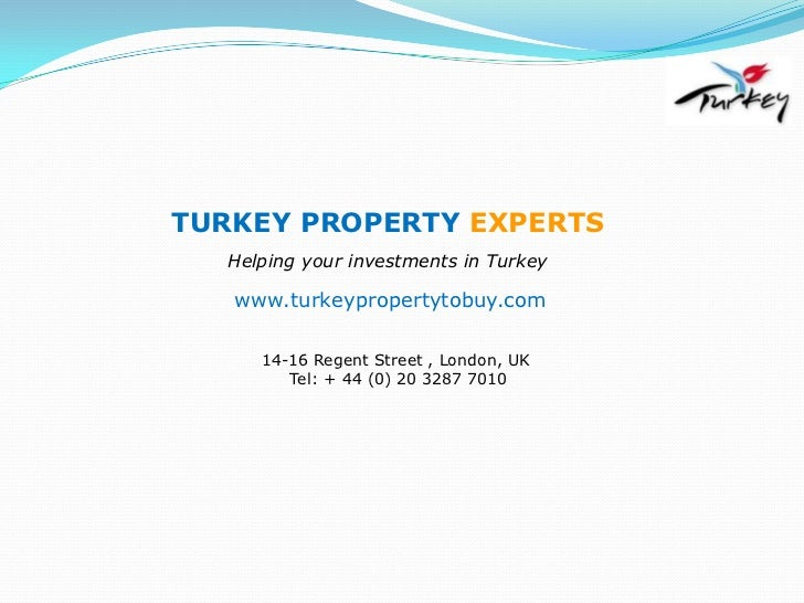 TURKEY PROPERTY EXPERTS<br />Helping your investments in Turkey<br />www.turkeypropertytobuy.com<br />14-16 Regent Street ...