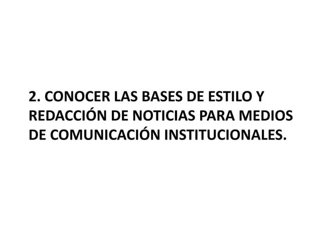 2. CONOCER LAS BASES DE ESTILO Y REDACCIÓN DE NOTICIAS PARA MEDIOS DE COMUNICACIÓN INSTITUCIONALES.