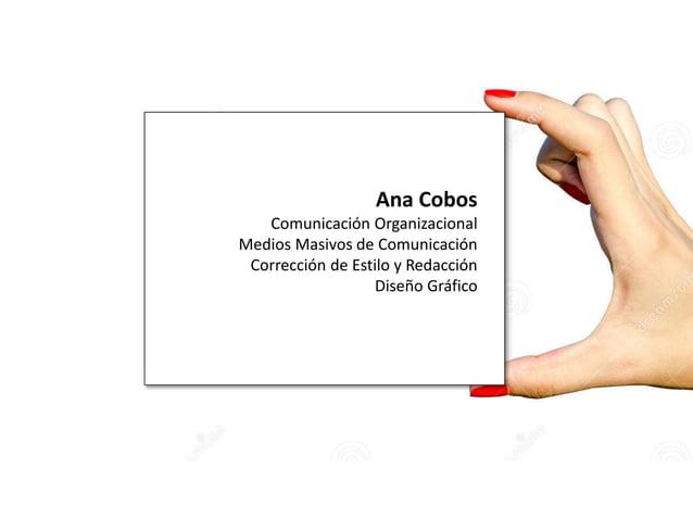 Ana Cobos Comunicación Organizacional Medios Masivos de Comunicación Corrección de Estilo y Redacción Diseño Gráfico