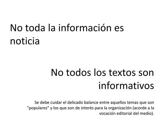 No toda la información es noticia No todos los textos son informativos Se debe cuidar el delicado balance entre aquellos t...