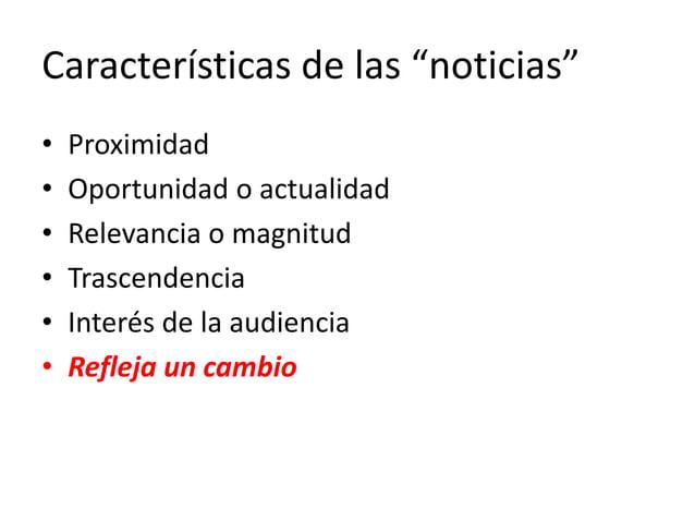"""Características de las """"noticias"""" • Proximidad • Oportunidad o actualidad • Relevancia o magnitud • Trascendencia • Interé..."""