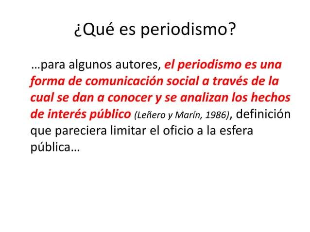 ¿Qué es periodismo? …para algunos autores, el periodismo es una forma de comunicación social a través de la cual se dan a ...