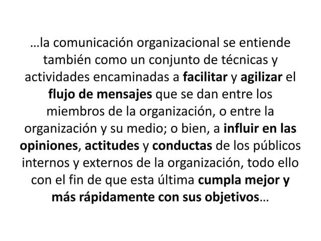 …la comunicación organizacional se entiende también como un conjunto de técnicas y actividades encaminadas a facilitar y a...
