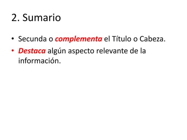 2. Sumario • Secunda o complementa el Título o Cabeza. • Destaca algún aspecto relevante de la información.