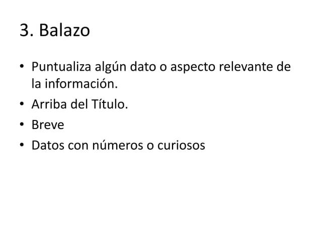 3. Balazo • Puntualiza algún dato o aspecto relevante de la información. • Arriba del Título. • Breve • Datos con números ...