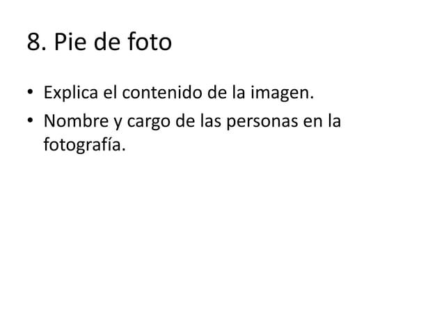 8. Pie de foto • Explica el contenido de la imagen. • Nombre y cargo de las personas en la fotografía.