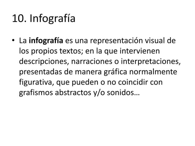 10. Infografía • La infografía es una representación visual de los propios textos; en la que intervienen descripciones, na...