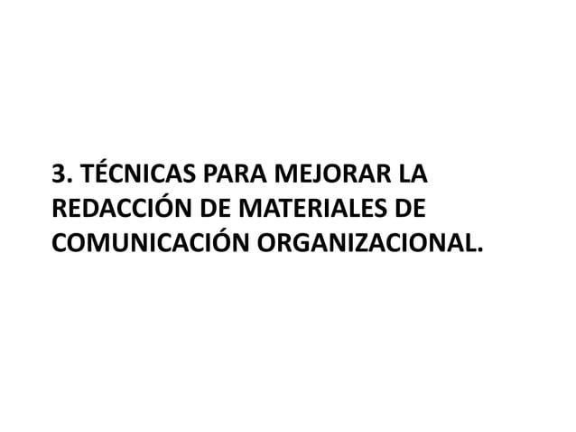 3. TÉCNICAS PARA MEJORAR LA REDACCIÓN DE MATERIALES DE COMUNICACIÓN ORGANIZACIONAL.