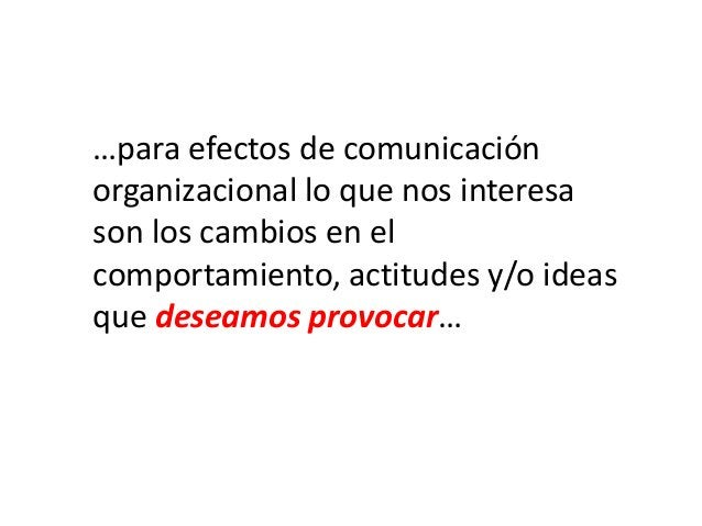 …para efectos de comunicación organizacional lo que nos interesa son los cambios en el comportamiento, actitudes y/o ideas...