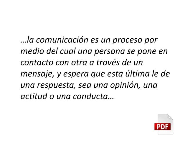 …la comunicación es un proceso por medio del cual una persona se pone en contacto con otra a través de un mensaje, y esper...