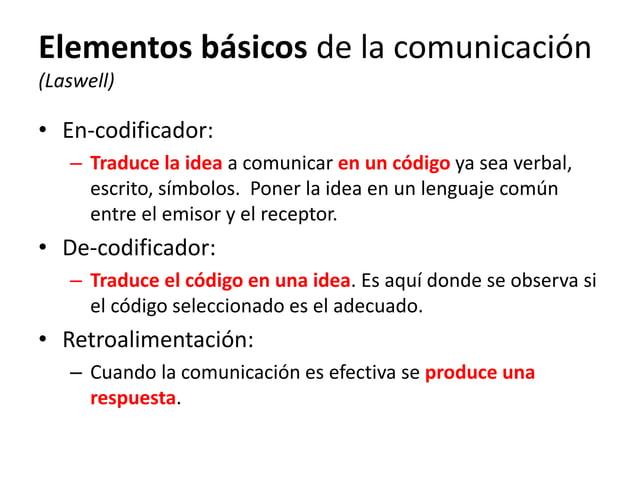 Elementos básicos de la comunicación (Laswell) • En-codificador: – Traduce la idea a comunicar en un código ya sea verbal,...