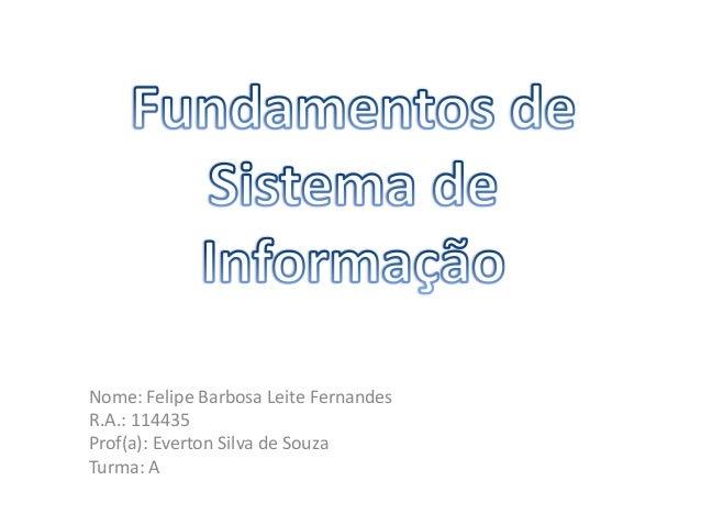 Nome: Felipe Barbosa Leite FernandesR.A.: 114435Prof(a): Everton Silva de SouzaTurma: A
