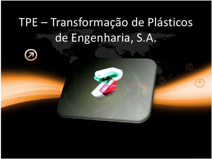 TPE – Transformação de Plásticos de Engenharia, S.A.<br />