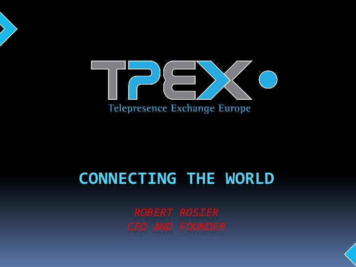 CONNECTING THE WORLD     ROBERT ROSIER    CEO AND FOUNDER