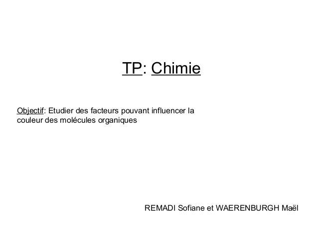 TP: ChimieObjectif: Etudier des facteurs pouvant influencer lacouleur des molécules organiques                            ...