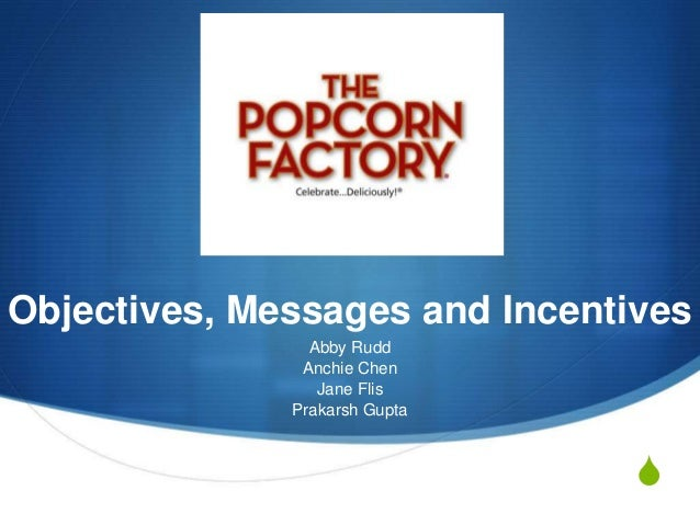S Objectives, Messages and Incentives Abby Rudd Anchie Chen Jane Flis Prakarsh Gupta