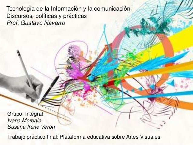 Tecnología de la Información y la comunicación:Discursos, políticas y prácticasProf. Gustavo NavarroGrupo: IntegralIvana M...