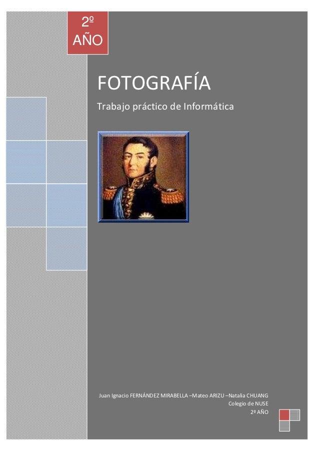 2º             Colegio de NUSEAÑO  FOTOGRAFÍA  Trabajo práctico de Informática  Juan Ignacio FERNÁNDEZ MIRABELLA –Mateo AR...