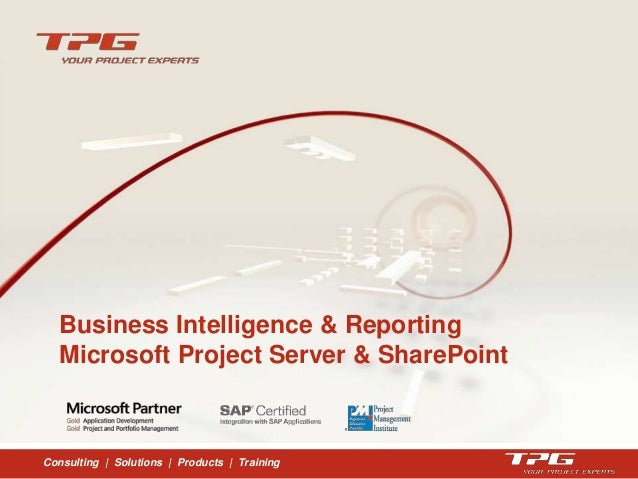 Consulting | Solutions | Products | TrainingBusiness Intelligence & ReportingMicrosoft Project Server & SharePoint