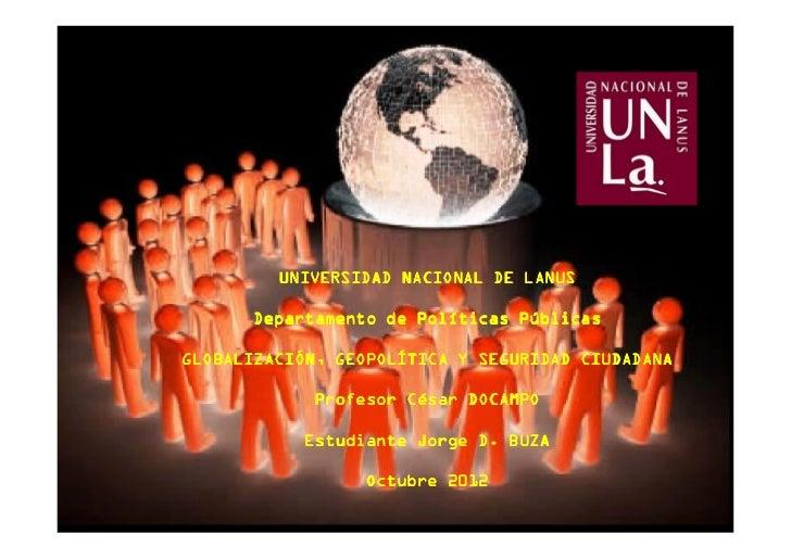UNIVERSIDAD NACIONAL DE LANUS      Departamento de Políticas PúblicasGLOBALIZACIÓN, GEOPOLÍTICA Y SEGURIDAD CIUDADANA     ...