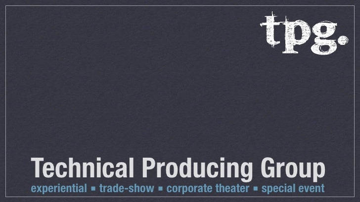 Technical Producing Groupexperiential ■ trade-show ■ corporate theater ■ special event