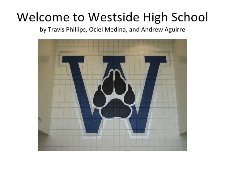 Welcome to Westside High School by Travis Phillips, Ociel Medina, and Andrew Aguirre