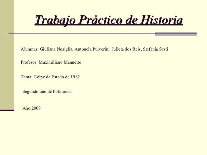 Trabajo Práctico de Historia Alumnas:  Giuliana Nosiglia, Antonela Pulverini, Julieta dos Reís, Stefania Sesti Profesor : ...