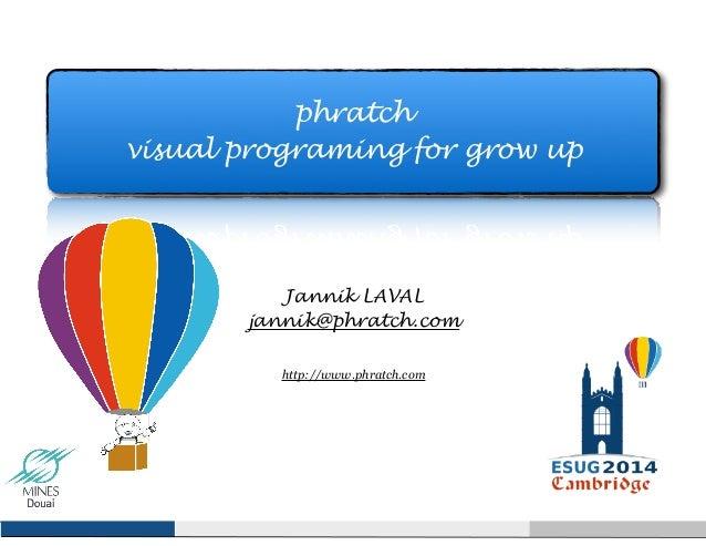 phratch  visual programing for grow up  Jannik LAVAL  jannik@phratch.com  !  http://www.phratch.com  !