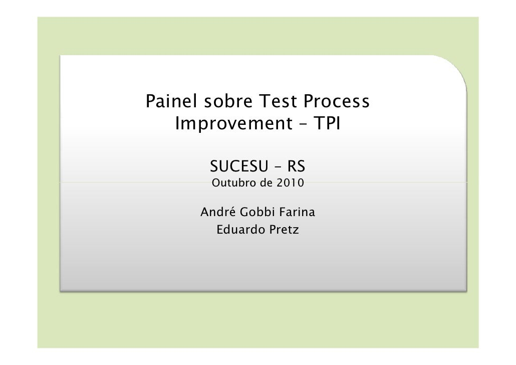 Painel sobre Test Process    Improvement – TPI         SUCESU – RS        Outubro de 2010        André Gobbi Farina       ...