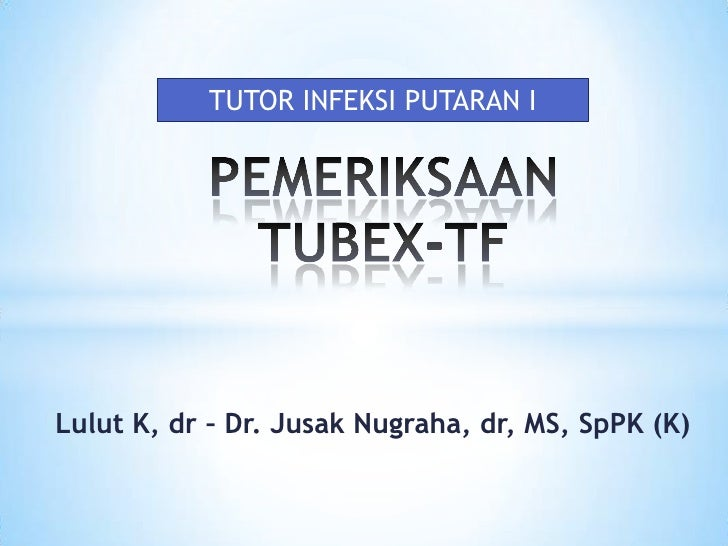 TUTOR INFEKSI PUTARAN I<br />PEMERIKSAAN TUBEX-TF<br />Lulut K, dr – Dr. JusakNugraha, dr, MS, SpPK (K)<br />