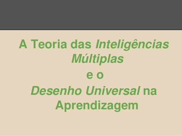 A Teoria das Inteligências         Múltiplas           eo  Desenho Universal na      Aprendizagem