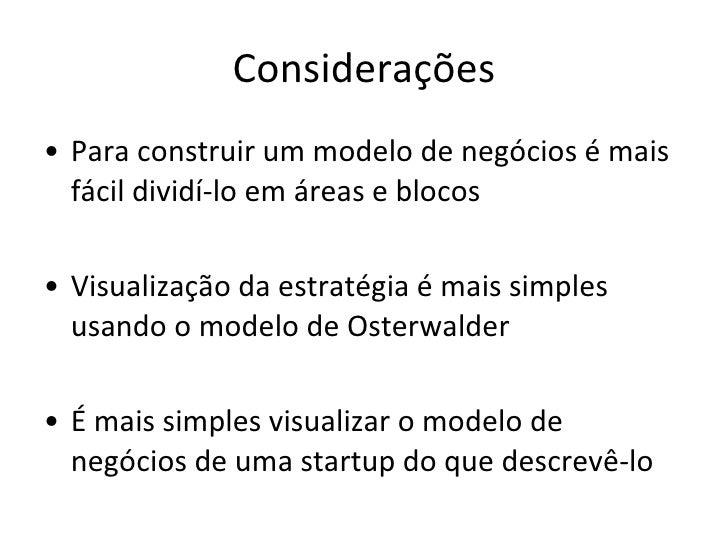 Considerações <ul><li>Para construir um modelo de negócios é mais fácil dividí-lo em áreas e blocos </li></ul><ul><li>Visu...