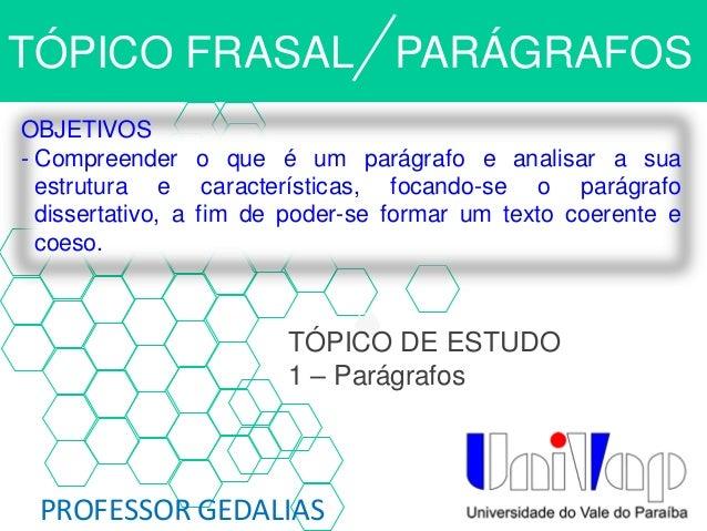 TÓPICO FRASAL PROFESSOR GEDALIAS OBJETIVOS - Compreender o que é um parágrafo e analisar a sua estrutura e características...