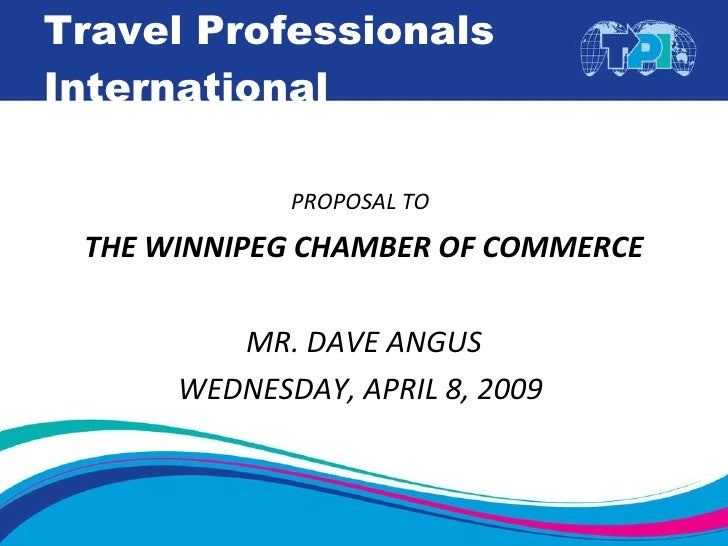 Travel Professionals International <ul><li>PROPOSAL TO   </li></ul><ul><li>THE WINNIPEG CHAMBER OF COMMERCE </li></ul><ul>...