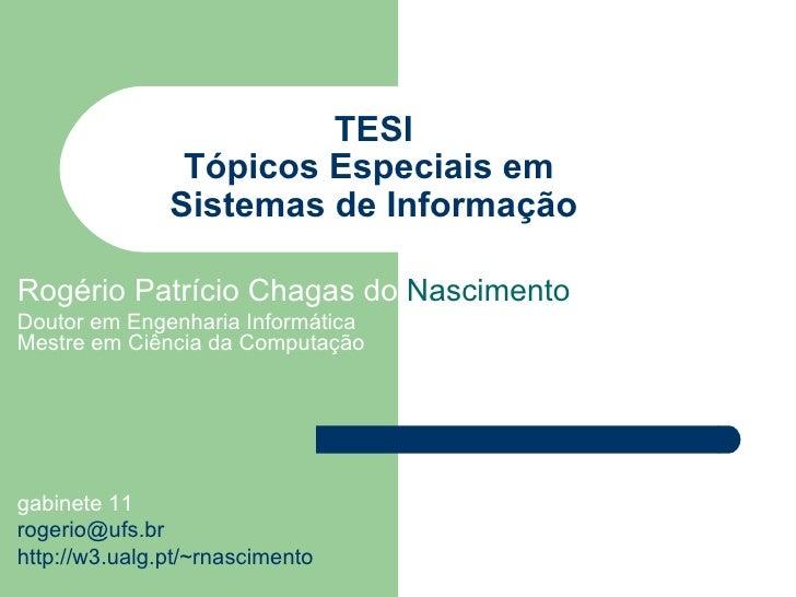 TESI Tópicos Especiais em  Sistemas de Informação Rogério Patrício Chagas do  Nascimento  Doutor em Engenharia Informática...