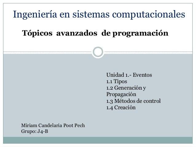 Ingeniería en sistemas computacionales Tópicos avanzados de programación  Unidad 1.- Eventos 1.1 Tipos 1.2 Generación y Pr...