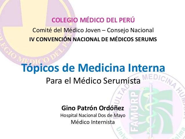 COLEGIO MÉDICO DEL PERÚ  Comité del Médico Joven – Consejo Nacional  IV CONVENCIÓN NACIONAL DE MÉDICOS SERUMS  Tópicos de ...