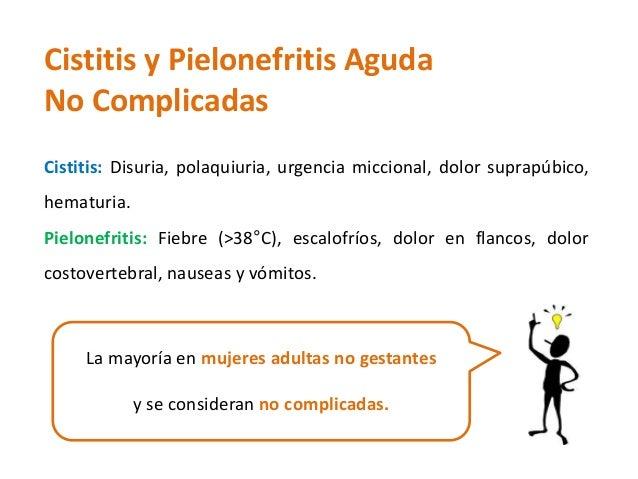 Cistitis y Pielonefritis Aguda  No Complicadas  Cistitis: Disuria, polaquiuria, urgencia miccional, dolor suprapúbico,  he...