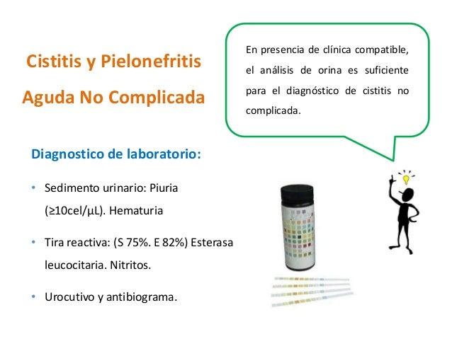 Cistitis y Pielonefritis  Aguda No Complicada  Diagnostico de laboratorio:  • Sedimento urinario: Piuria  (≥10cel/μL). Hem...