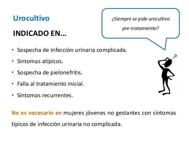 ¿Siempre se pide urocultivo  pre-tratamiento?  Urocultivo  INDICADO EN…  • Sospecha de infección urinaria complicada.  • S...