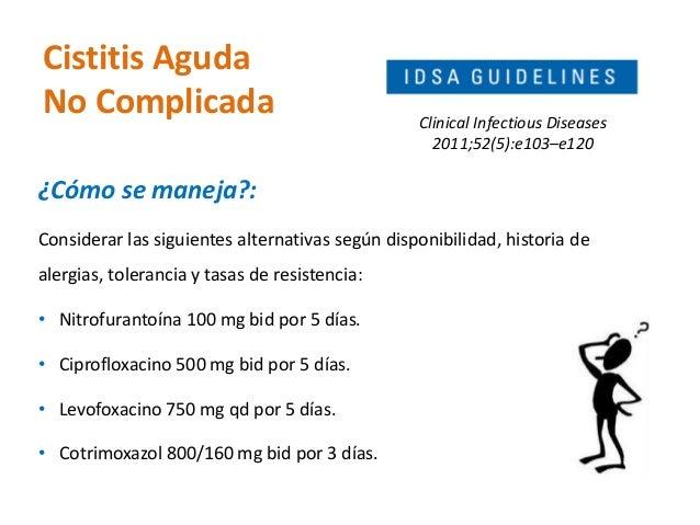 Cistitis Aguda  No Complicada  ¿Cómo se maneja?:  Considerar las siguientes alternativas según disponibilidad, historia de...