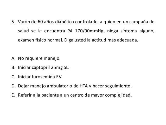 5. Varón de 60 años diabético controlado, a quien en un campaña de  salud se le encuentra PA 170/90mmHg, niega síntoma alg...