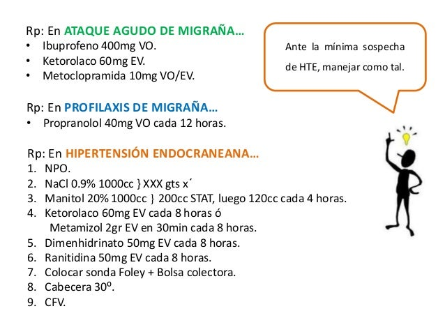 Rp: En ATAQUE AGUDO DE MIGRAÑA…  • Ibuprofeno 400mg VO.  • Ketorolaco 60mg EV.  • Metoclopramida 10mg VO/EV.  Rp: En PROFI...