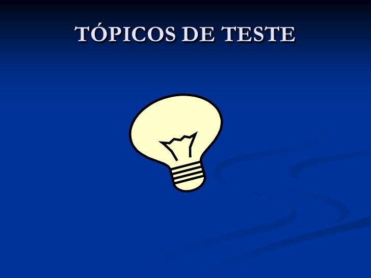 TÓPICOS DE TESTE<br />