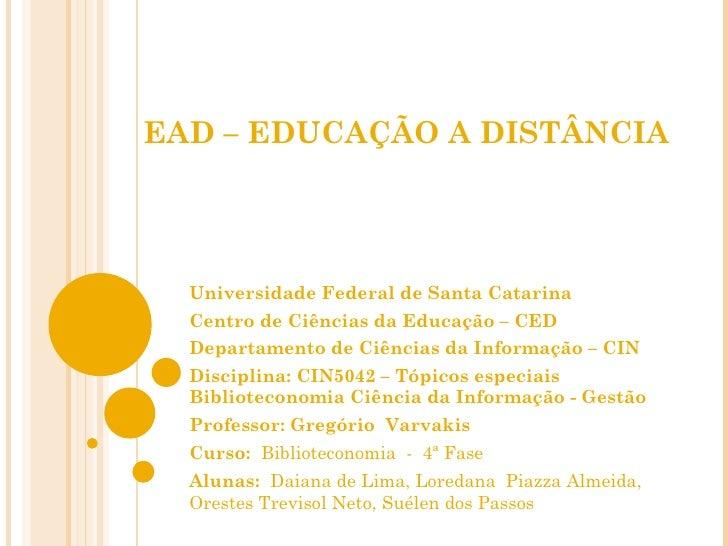 EAD – EDUCAÇÃO A DISTÂNCIA Universidade Federal de Santa Catarina Centro de Ciências da Educação – CED Departamento de Ciê...