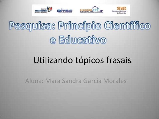 Utilizando tópicos frasais Aluna: Mara Sandra Garcia Morales
