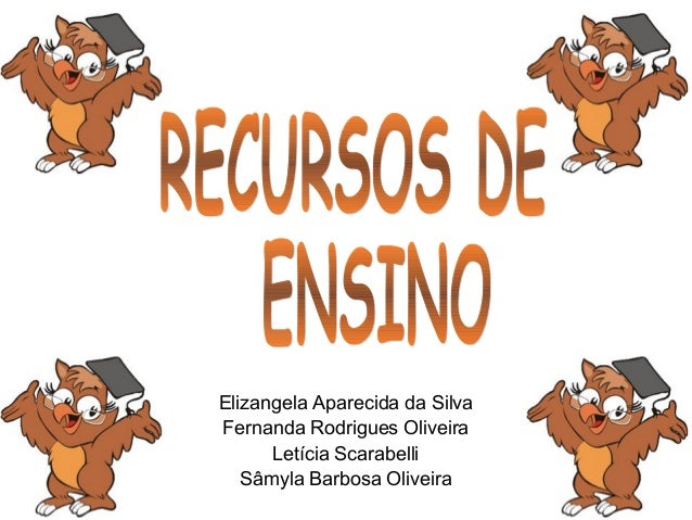 Elizangela Aparecida da Silva Fernanda Rodrigues Oliveira Letícia Scarabelli Sâmyla Barbosa Oliveira