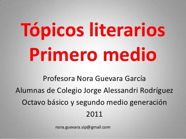 Tópicos literarios  Primero medio       Profesora Nora Guevara GarcíaAlumnas de Colegio Jorge Alessandri Rodríguez  Octavo...